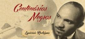 Centanários Negros – Comemorações, Homenagens – Lupicínio Rodrigues